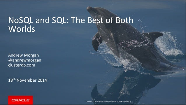 NoSQL  and  SQL:  The  Best  of  Both  Worlds  Copyright  ©  2014,  Oracle  and/or  its  affiliates.  All  rights  reserve...