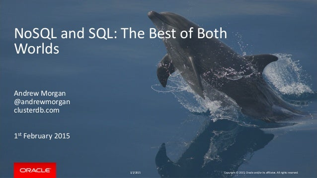 NoSQL and SQL: The Best of Both Worlds Andrew Morgan @andrewmorgan clusterdb.com 1st February 2015 1/2/2015 Copyright © 20...