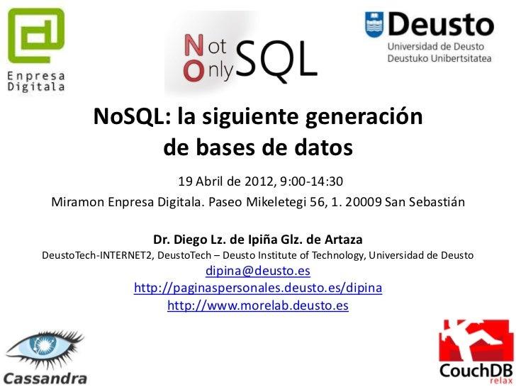 NoSQL: la siguiente generación               de bases de datos                     19 Abril de 2012, 9:00-14:30 Miramon En...