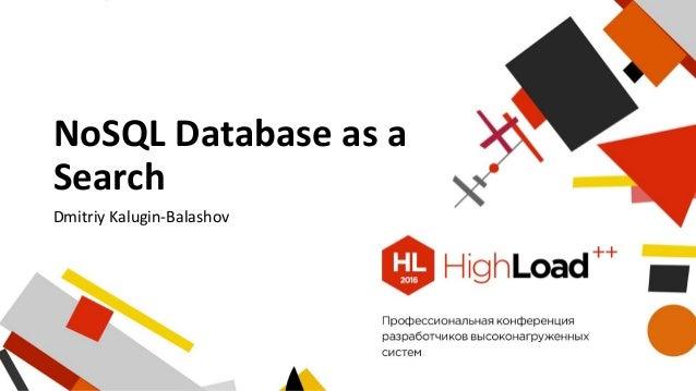 NoSQL Database as a Search Dmitriy Kalugin-Balashov