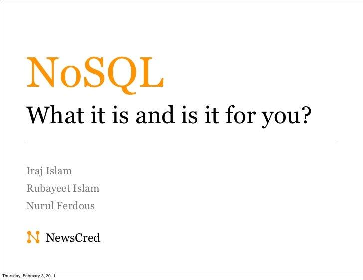 NoSQL           What it is and is it for you?           Iraj Islam           Rubayeet Islam           Nurul Ferdous       ...