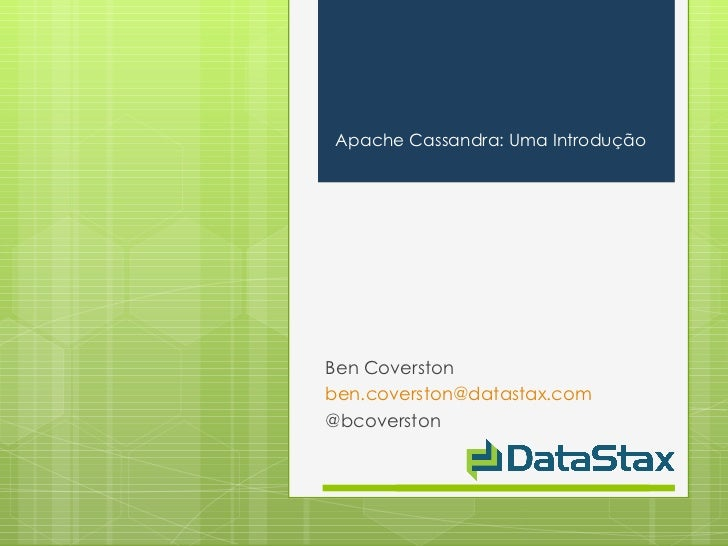 Ben Coverston [email_address] @bcoverston <ul><li>Apache Cassandra: Uma  Introdução </li></ul>