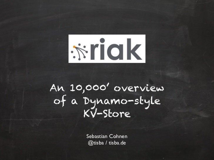An 10,000' overview of a Dynamo-style      KV-Store      Sebastian Cohnen       @tisba / tisba.de
