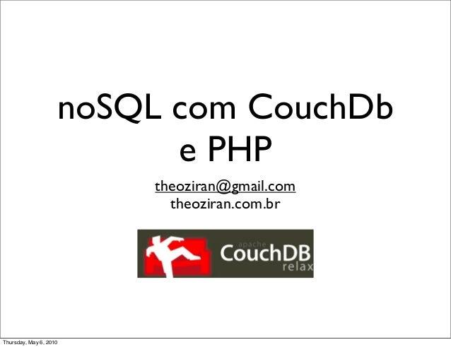 noSQL com CouchDb e PHP theoziran@gmail.com theoziran.com.br Thursday, May 6, 2010