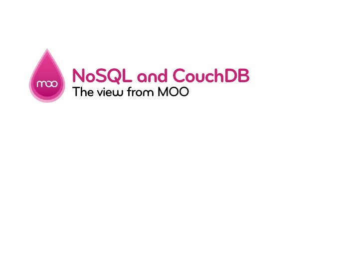 NoSQL and CouchDB The view from MOO