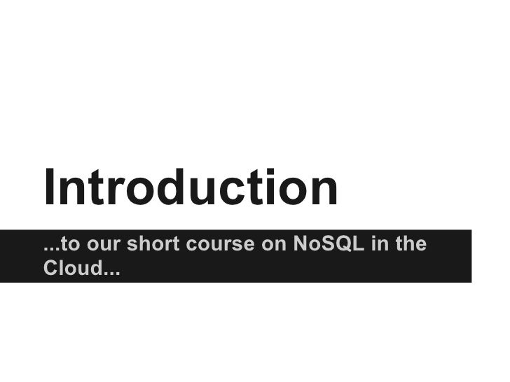 Introduction...to our short course on NoSQL in theCloud...
