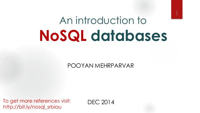 An introduction to NoSQL databases POOYAN MEHRPARVAR DEC 2014To get more references visit: http://bit.ly/nosql_srbiau 1