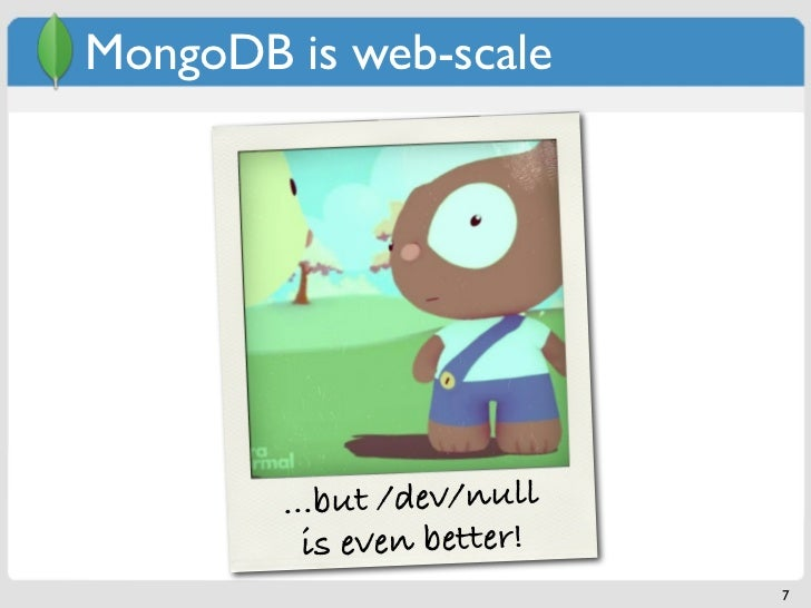 MongoDB is web-scale        ...but /dev/null          is even better!                            7
