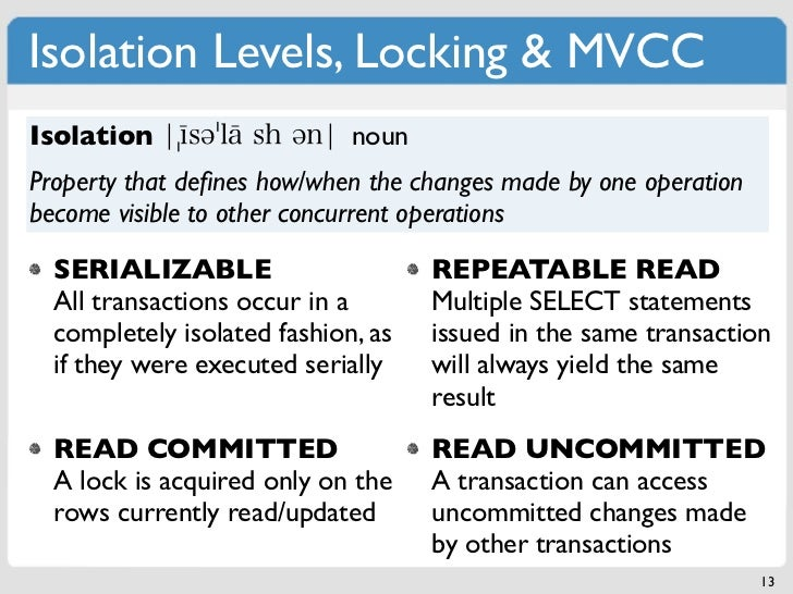 Isolation Levels, Locking & MVCCIsolation                    nounProperty that defines how/when the changes made by one ope...