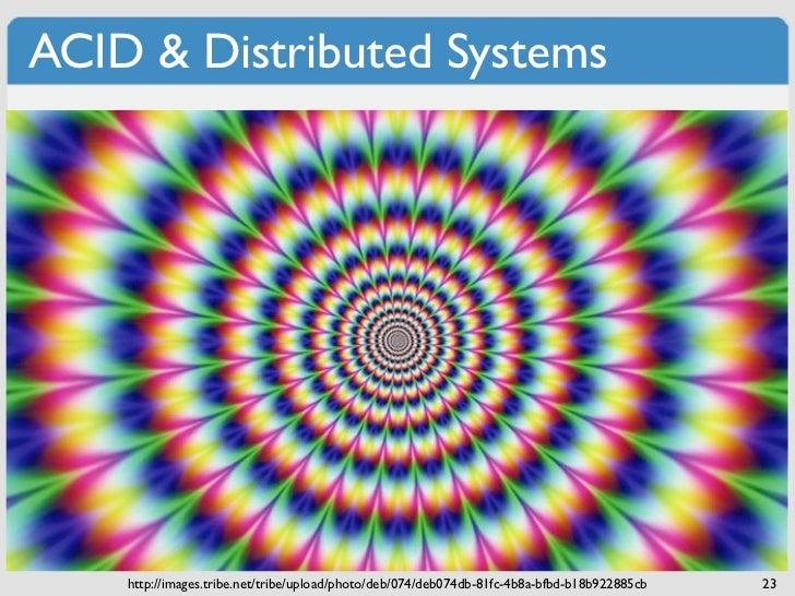 ACID & Distributed Systems    http://images.tribe.net/tribe/upload/photo/deb/074/deb074db-81fc-4b8a-bfbd-b18b922885cb   23