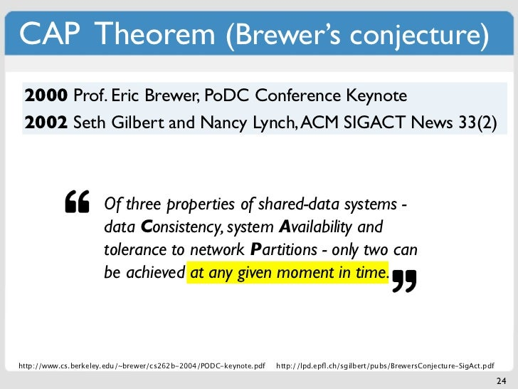 CAP Theorem (Brewer's conjecture) 2000 Prof. Eric Brewer, PoDC Conference Keynote 2002 Seth Gilbert and Nancy Lynch, ACM S...