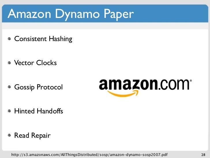 Amazon Dynamo Paper Consistent Hashing Vector Clocks Gossip Protocol Hinted Handoffs Read Repairhttp://s3.amazonaws.com/Al...