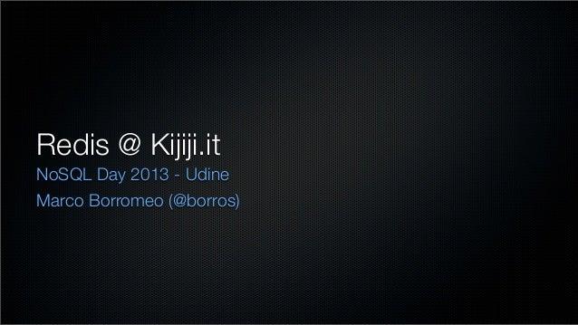Redis @ Kijiji.it NoSQL Day 2013 - Udine Marco Borromeo (@borros)