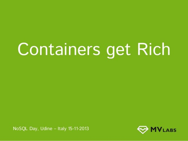Containers get Rich  NoSQL Day, Udine – Italy 15-11-2013