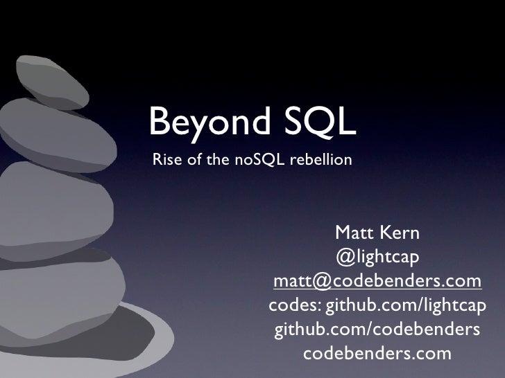 Beyond SQL Rise of the noSQL rebellion                            Matt Kern                         @lightcap             ...