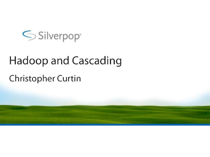 Hadoop and Cascading<br />Christopher Curtin<br />