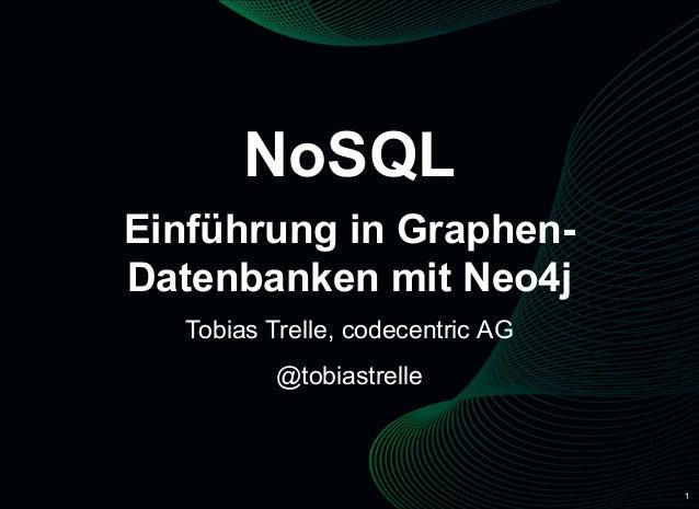 1 NoSQL EinführunginGraphen DatenbankenmitNeo4j TobiasTrelle,codecentricAG @tobiastrelle