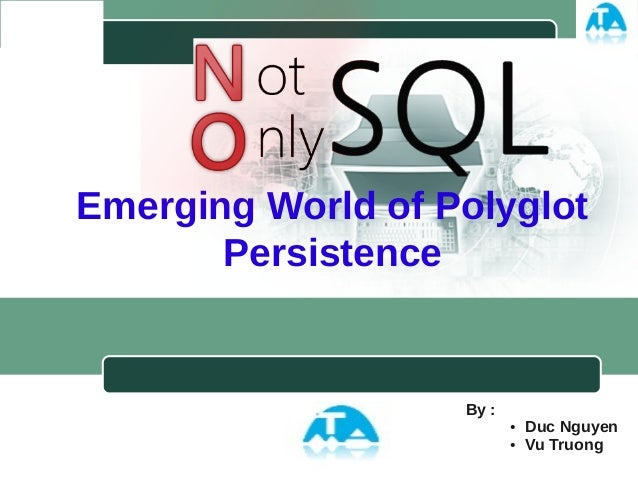 LOGOEmerging World of Polyglot       Persistence                   By :                          ●   Duc Nguyen           ...