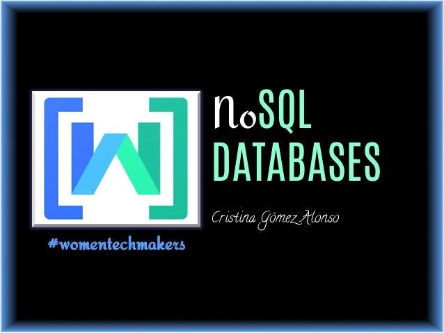 NoSQL DATABASES Cristina Gómez Alonso #womentechmakers