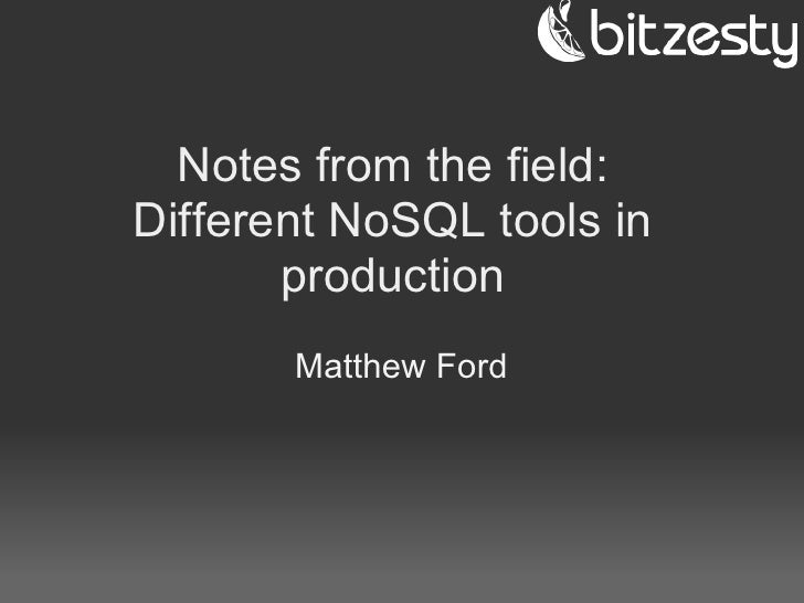 Notes from the field: Different NoSQL tools in        production        Matthew Ford