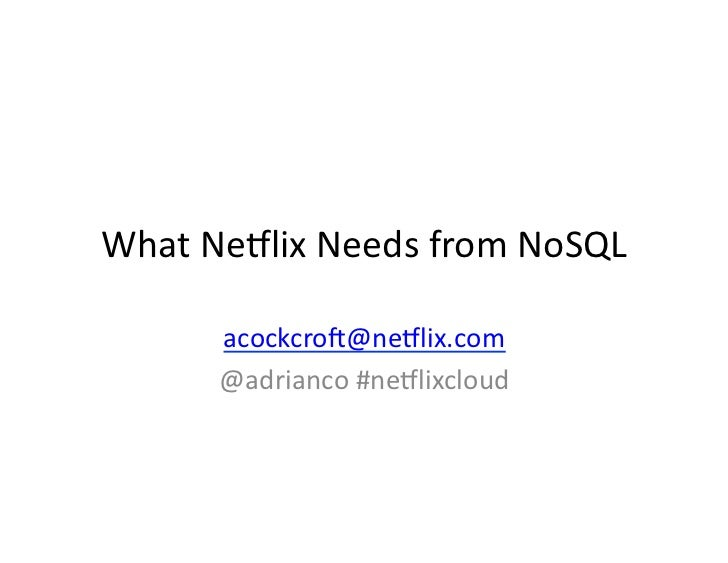 What  Ne(lix  Needs  from  NoSQL             acockcro7@ne(lix.com            @adrianco  #ne(lixcloud