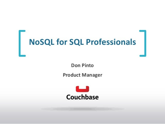 NoSQL for SQL Professionals Don Pinto Product Manager