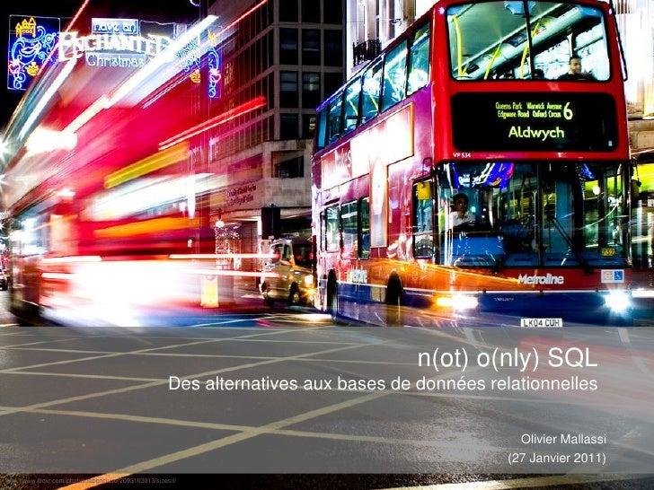 n(ot) o(nly) SQLDes alternatives aux bases de données relationnelles<br />Olivier Mallassi<br />(27 Janvier 2011)<br />htt...
