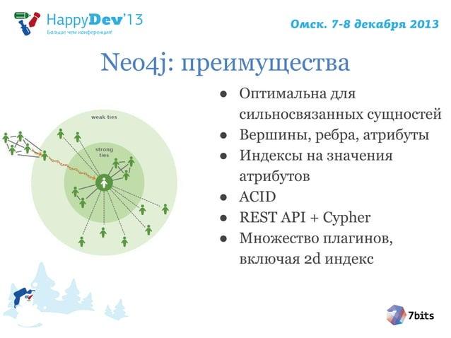 Neo4j: преимущества ● Оптимальна для сильносвязанных сущностей ● Вершины, ребра, атрибуты ● Индексы на значения атрибутов ...