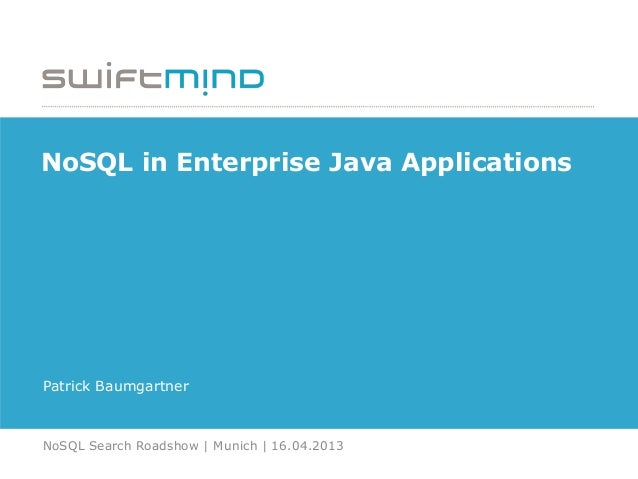 NoSQL in Enterprise Java ApplicationsPatrick BaumgartnerNoSQL Search Roadshow | Munich | 16.04.2013