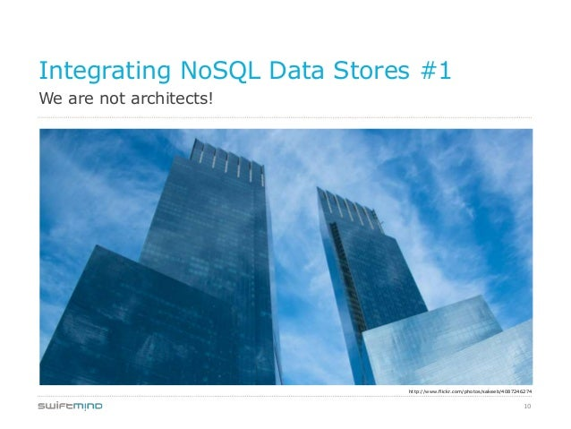 10We are not architects!Integrating NoSQL Data Stores #1http://www.flickr.com/photos/sakeeb/4087246274