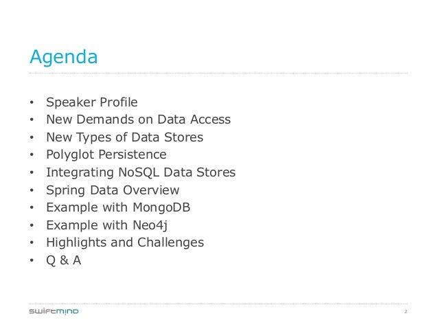 2Agenda• Speaker Profile• New Demands on Data Access• New Types of Data Stores• Polyglot Persistence• Integrating NoSQL Da...