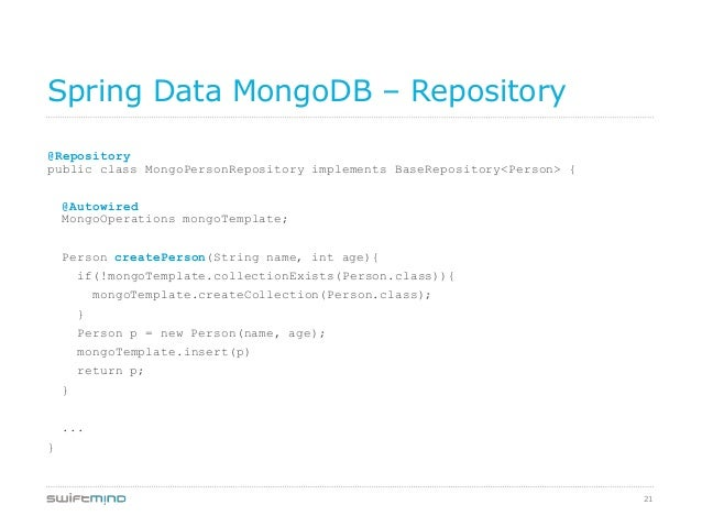 21Spring Data MongoDB – Repository@Repositorypublic class MongoPersonRepository implements BaseRepository<Person> {@Autowi...
