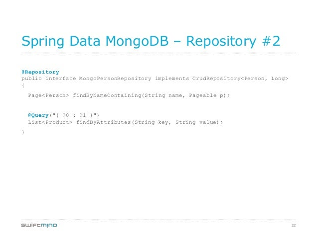 22Spring Data MongoDB – Repository #2@Repositorypublic interface MongoPersonRepository implements CrudRepository<Person, L...