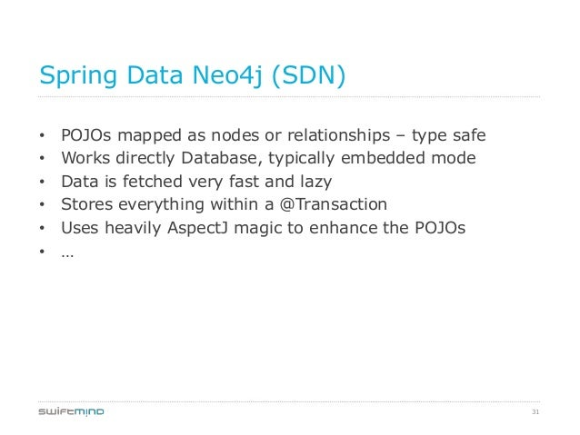 31Spring Data Neo4j (SDN)• POJOs mapped as nodes or relationships – type safe• Works directly Database, typically embedded...