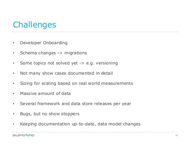 39Challenges• Developer Onboarding• Schema changes -> migrations• Some topics not solved yet -> e.g. versioning• Not many ...
