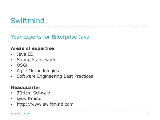 4SwiftmindYour experts for Enterprise JavaAreas of expertise• Java EE• Spring Framework• OSGi• Agile Methodologies• Softwa...