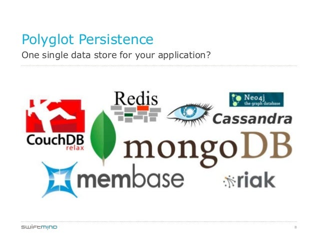 8One single data store for your application?Polyglot Persistence