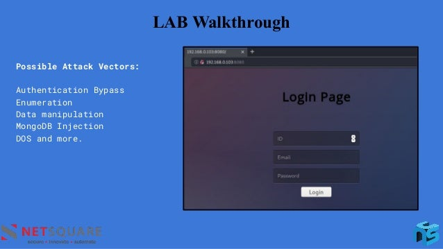 LAB Walkthrough Possible Attack Vectors: Authentication Bypass Enumeration Data manipulation MongoDB Injection DOS and mor...