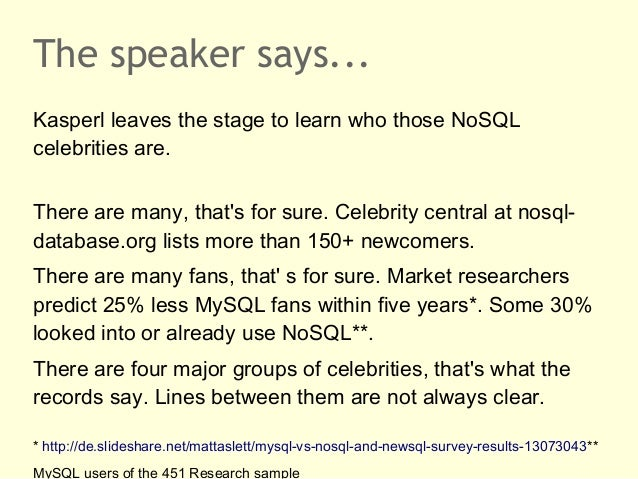 The speaker says...Kasperl leaves the stage to learn who those NoSQLcelebrities are.There are many, thats for sure. Celebr...
