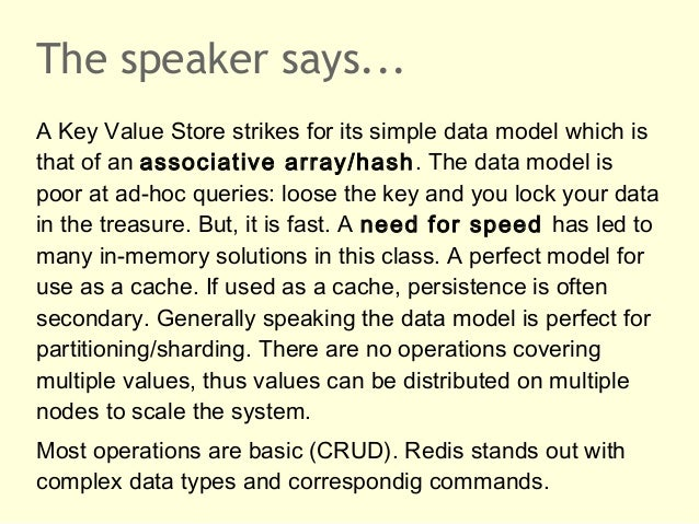 The speaker says...A Key Value Store strikes for its simple data model which isthat of an associative array/hash. The data...