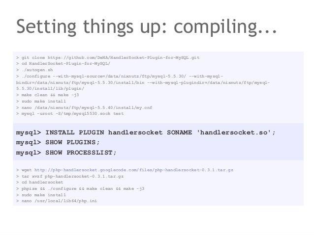 Setting things up: compiling...> git clone https://github.com/DeNA/HandlerSocket-Plugin-for-MySQL.git> cd HandlerSocket-Pl...