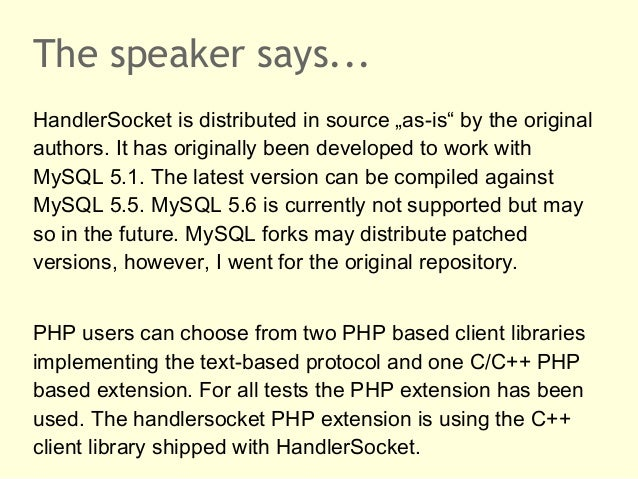 """The speaker says...HandlerSocket is distributed in source """"as-is"""" by the originalauthors. It has originally been developed..."""