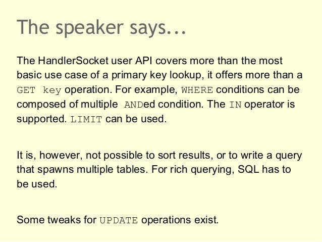 The speaker says...The HandlerSocket user API covers more than the mostbasic use case of a primary key lookup, it offers m...