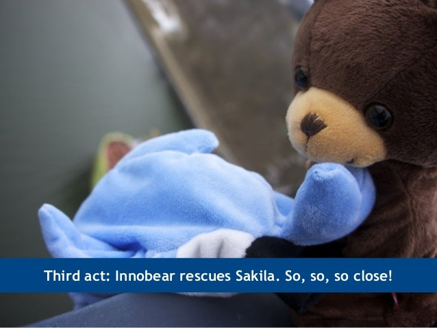 Third act: Innobear rescues Sakila. So, so, so close!