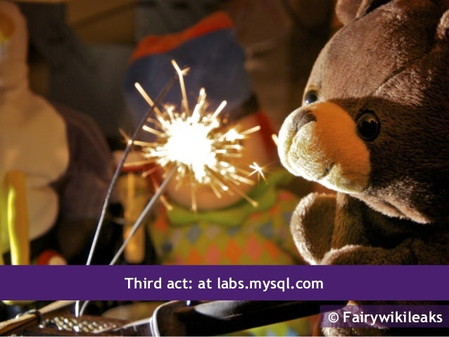 Third act: at labs.mysql.com                               © Fairywikileaks
