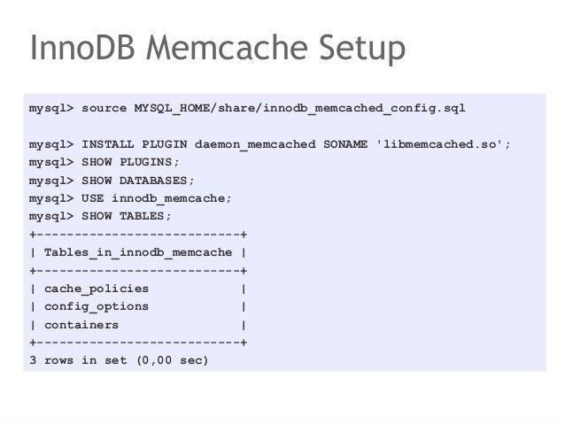 InnoDB Memcache Setupmysql> source MYSQL_HOME/share/innodb_memcached_config.sqlmysql> INSTALL PLUGIN daemon_memcached SONA...