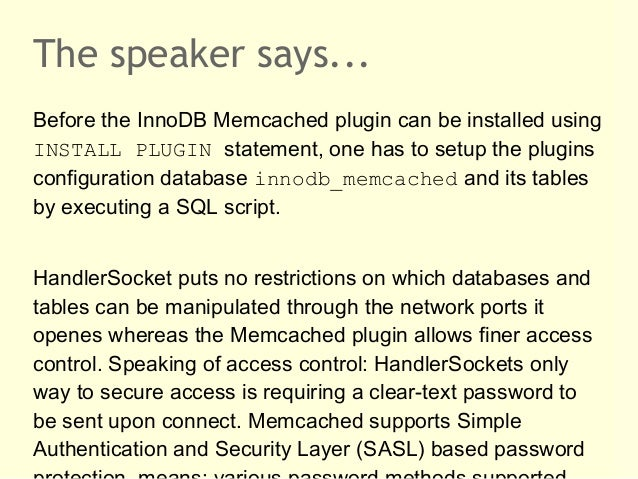 The speaker says...Before the InnoDB Memcached plugin can be installed usingINSTALL PLUGIN statement, one has to setup the...