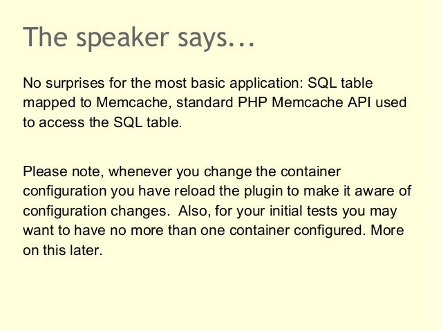 The speaker says...No surprises for the most basic application: SQL tablemapped to Memcache, standard PHP Memcache API use...