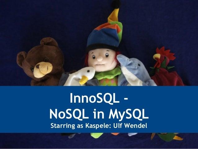 InnoSQL -NoSQL in MySQLStarring as Kaspele: Ulf Wendel