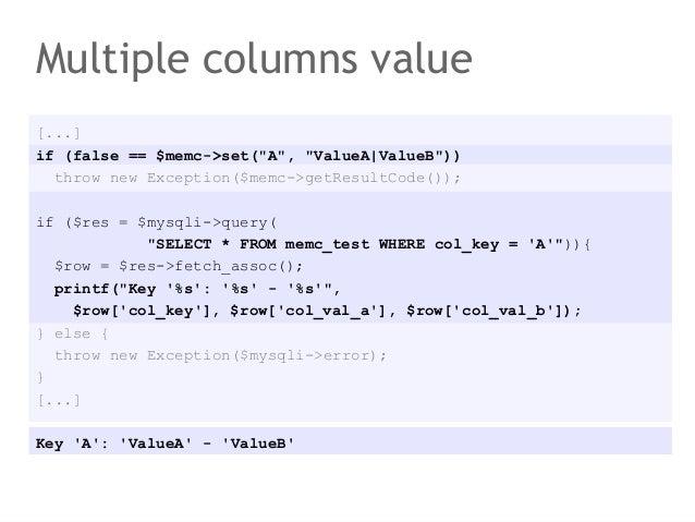 "Multiple columns value[...]if (false == $memc->set(""A"", ""ValueA|ValueB""))  throw new Exception($memc->getResultCode());if ..."